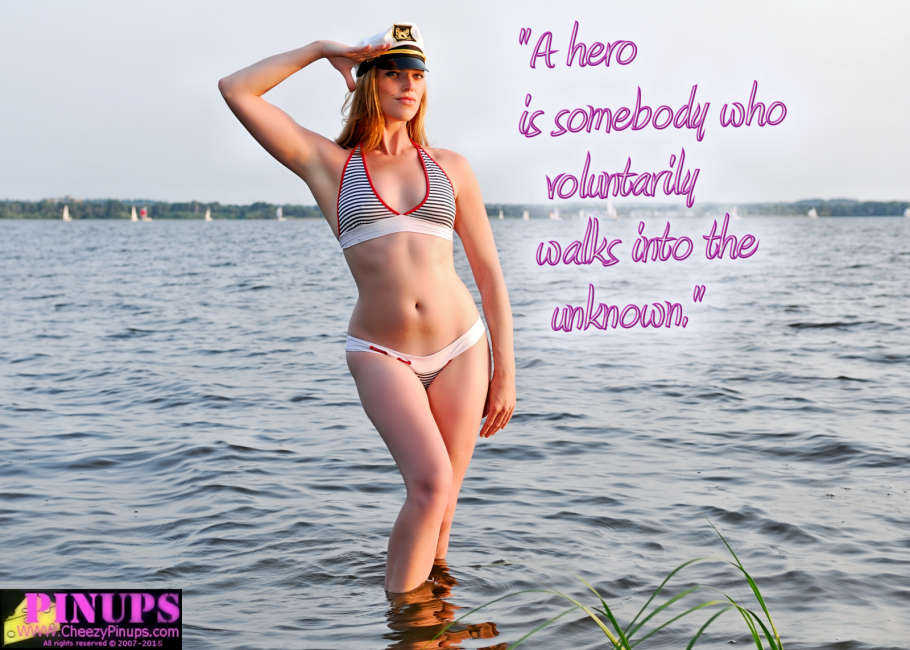 "Cheezy Pin up - July 9, 2015    ""A hero is somebody who voluntarily walks into the unknown."" - Tom Hanks  Model: Kate"
