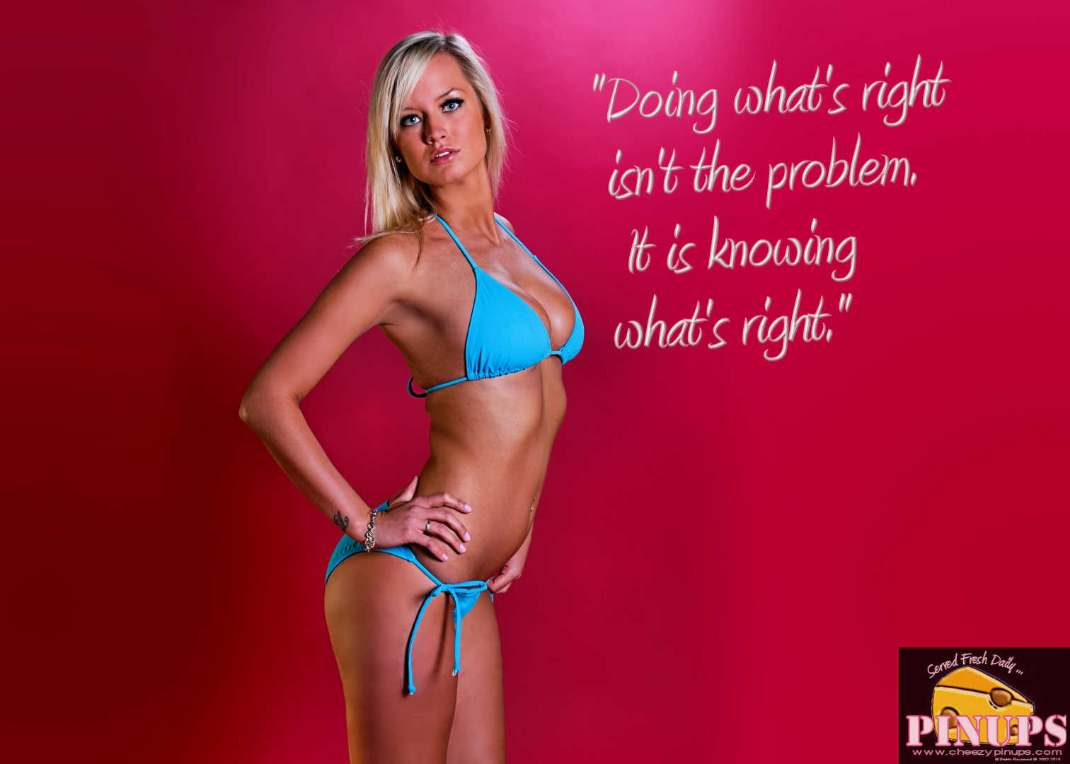 "Cheezy Pin up - August 27, 2015    ""Doing what's right isn't the problem. It is knowing what's right."" - Lyndon B. Johnson  Model: Leesa"