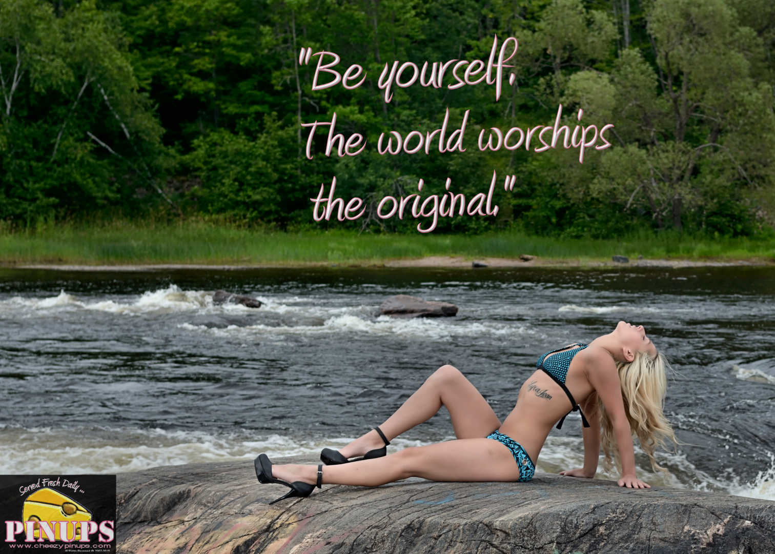 "Cheezy Pin up - August 29, 2015    ""Be yourself. The world worships the original."" - Ingrid Bergman  Model: Casey"