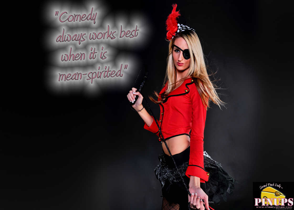 "Cheezy Pin up - October 27, 2015    ""Comedy always works best when it is mean-spirited."" - John Cleese  Model: Jess"