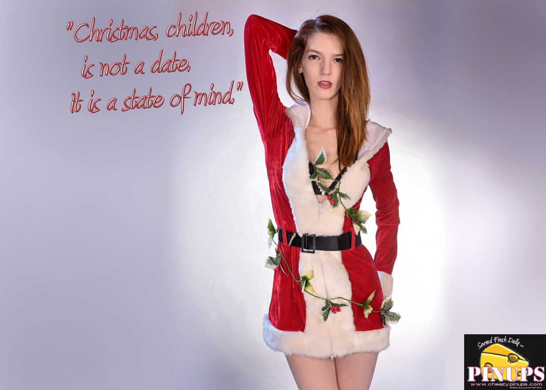 "Cheezy Pin up - November 26, 2015    ""Christmas, children, is not a date. It is a state of mind."" - Mary Ellen Chase  Model: Tara-Lynn"