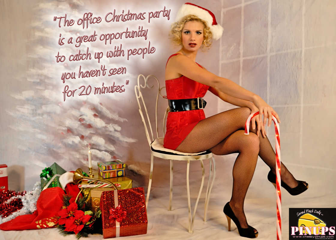 "Cheezy Pin up - December 7, 2015    ""The office Christmas party is a great opportunity to catch up with people you haven't seen for 20 minutes."" - ‏@juliussharpe  Model: Jackie"