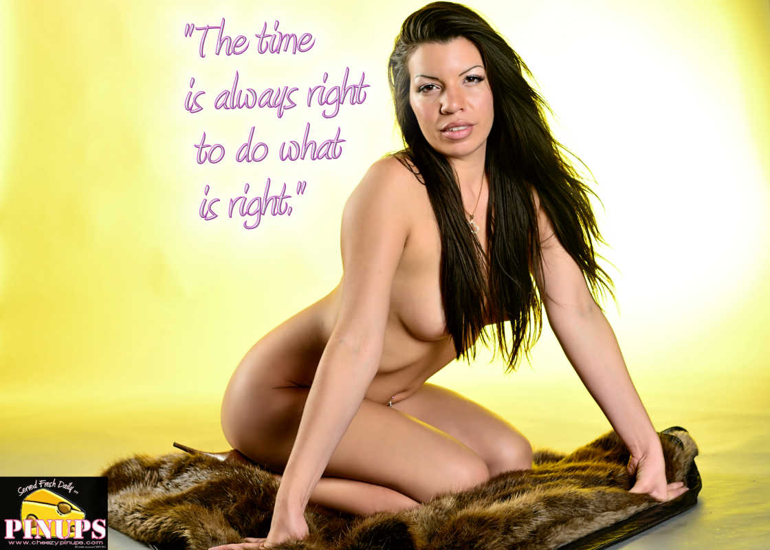 "Cheezy Pin up - January 15, 2016 ""The time is always right to do what is right."" - Martin Luther King, Jr. Model: Marie-Anne"