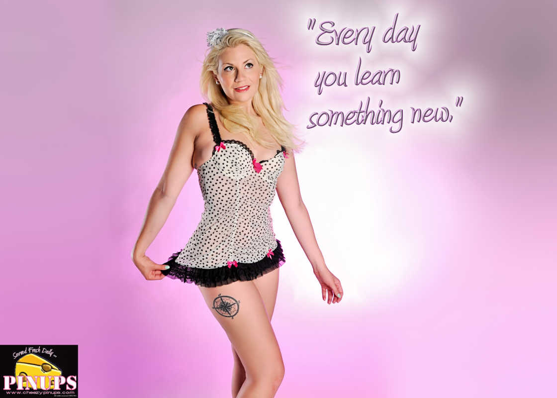 "Cheezy Pin up - February 1, 2016    ""Every day you learn something new."" - Dennis Brown  Model: Nicole"