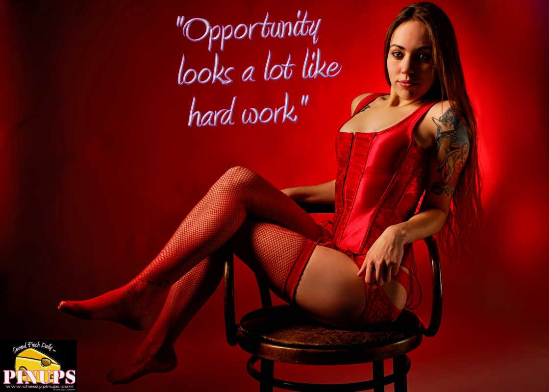 "Cheezy Pin up - February 7, 2016    ""Opportunity looks a lot like hard work."" - Ashton Kutcher  Model: Krys De Nerd"
