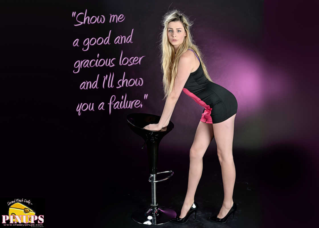 "Cheezy Pin up - March 4, 2016    ""Show me a good and gracious loser and I'll show you a failure."" - Knute Rockne  Model: Chantal"