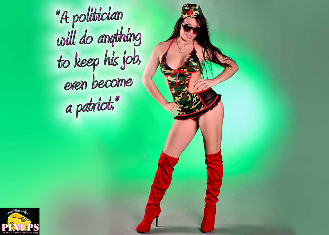"Cheezy Pin up - April 29, 2016 ""A politician will do anything to keep his job, even become a patriot."" - William Randolph Hearst Model: Marie-Anne"