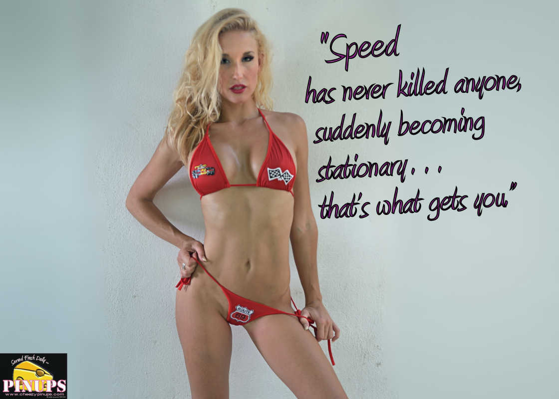 "Cheezy Pinup - October 29, 2016 ""Speed has never killed anyone, suddenly becoming stationary… that's what gets you."" Jeremy Clarkson  Model: DStyles"