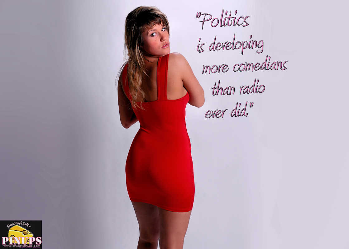 "Cheezy Pinup - February 10, 2017 ""Politics is developing more comedians than radio ever did."" - Jimmy Durante Model: Karelle"