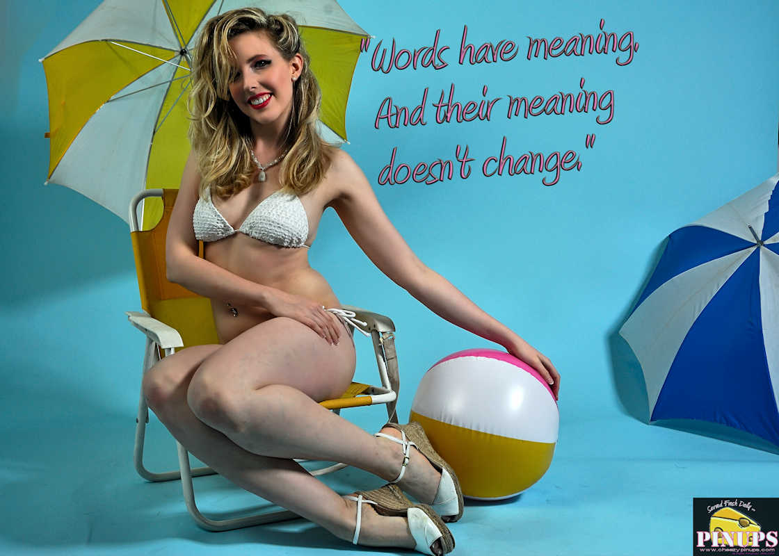 "Cheezy Pinup - March 11, 2017 ""Words have meaning. And their meaning doesn't change."" - Antonin Scalia Model: Kitty"