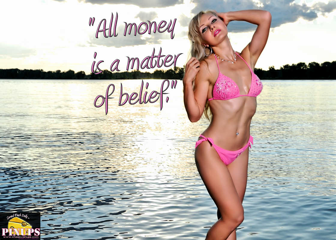 "Cheezy Pinup - June 5, 2017 ""All money is a matter of belief."" - Adam Smith Model: Alya"