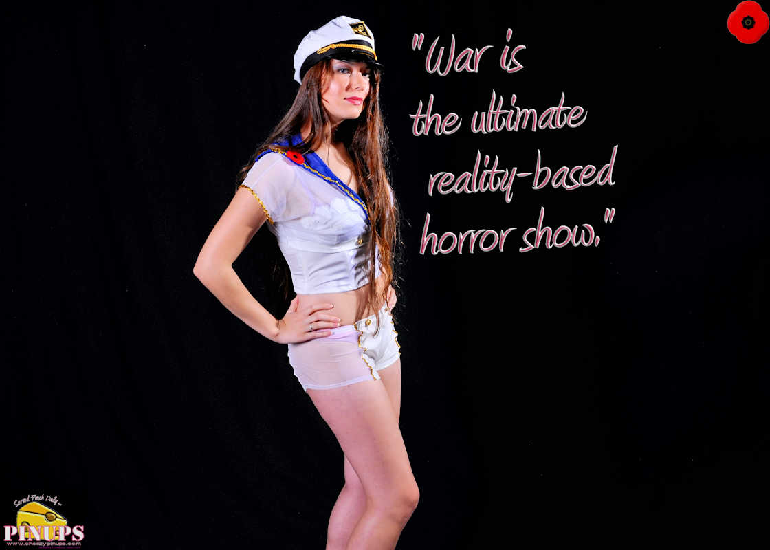 "Cheezy Pinup - November 11, 2017   ""War is the ultimate reality-based horror show."" - David Hackworth Model: SammieJoe"